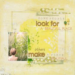 Ta some people look for a beautiful place, other make a place beautiful kopia