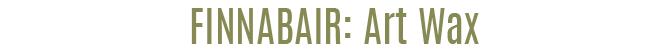Finnabair - Art Wax